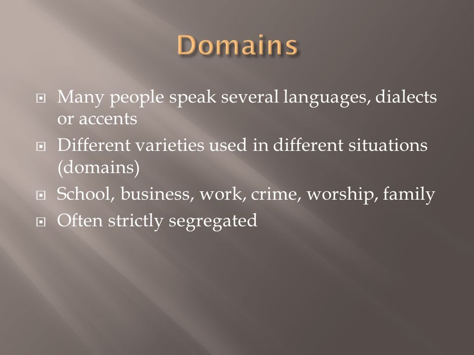 Domains Many people speak several languages, dialects or accents