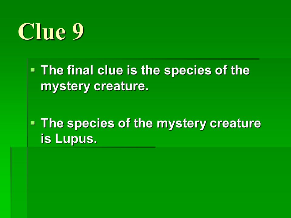 Clue 9 The final clue is the species of the mystery creature.
