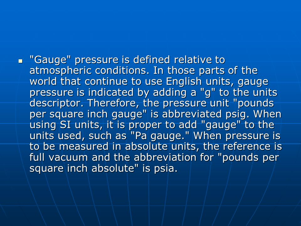 Gauge pressure is defined relative to atmospheric conditions