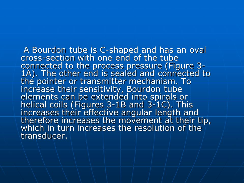 A Bourdon tube is C-shaped and has an oval cross-section with one end of the tube connected to the process pressure (Figure 3-1A).