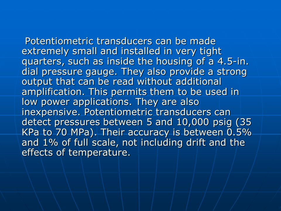 Potentiometric transducers can be made extremely small and installed in very tight quarters, such as inside the housing of a 4.5-in.