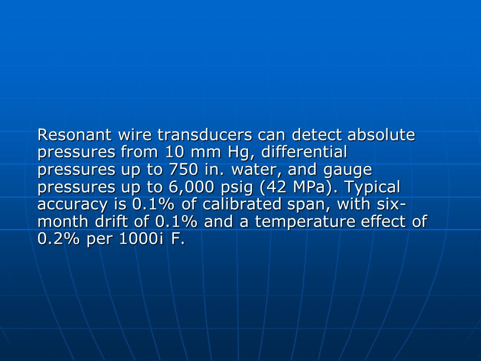 Resonant wire transducers can detect absolute pressures from 10 mm Hg, differential pressures up to 750 in.
