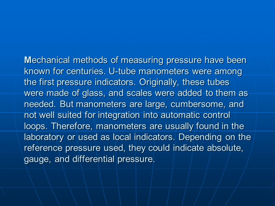 Mechanical methods of measuring pressure have been known for centuries