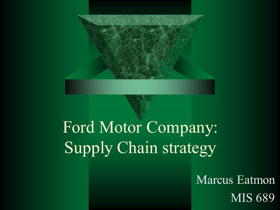 Ford Motor Company: Supply Chain strategy