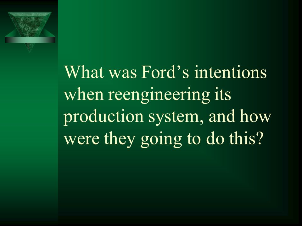 What was Ford's intentions when reengineering its production system, and how were they going to do this