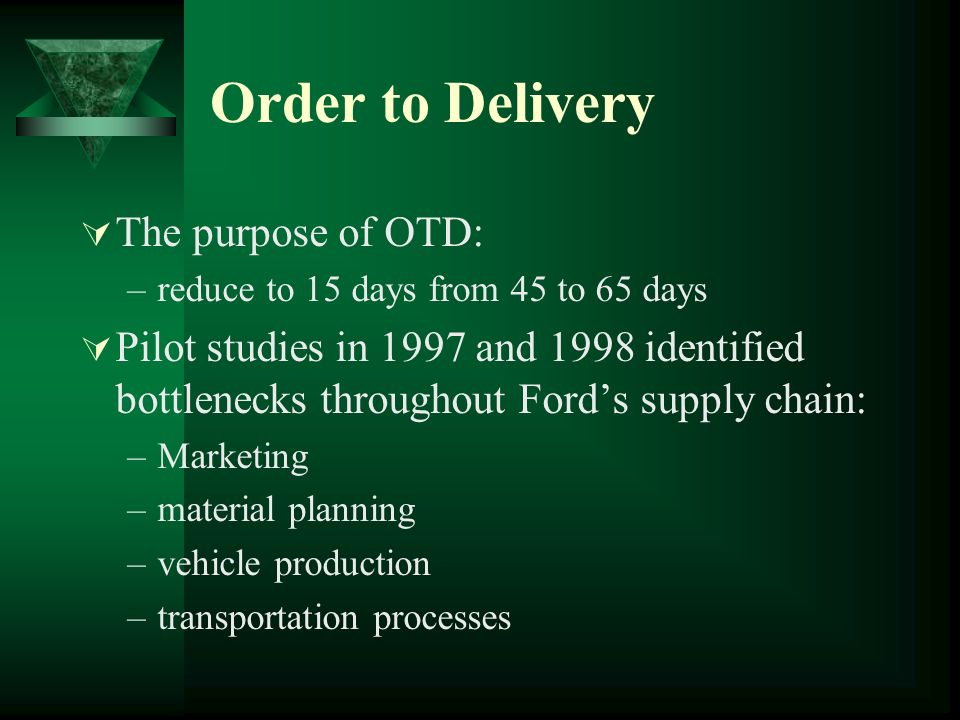 Order to Delivery The purpose of OTD: