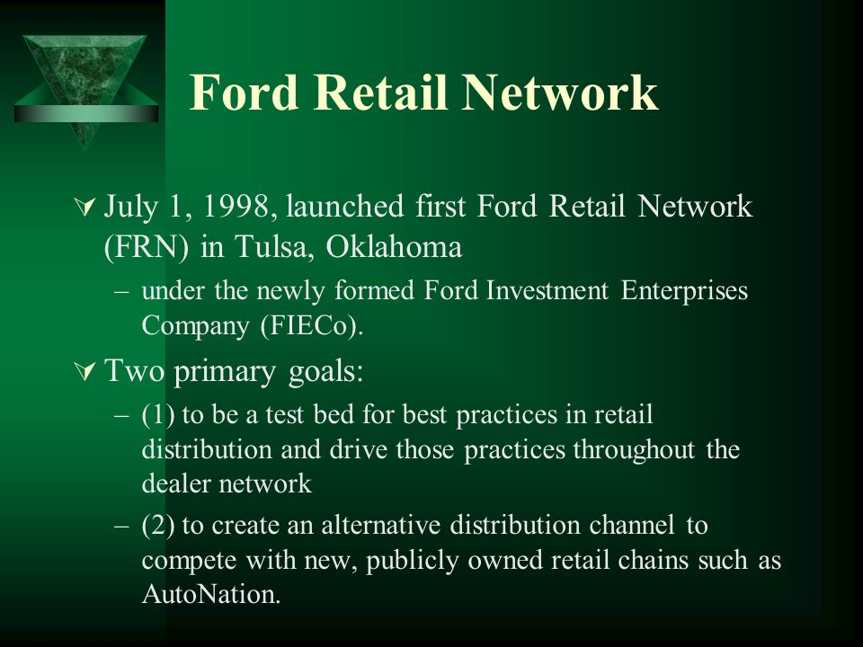 Ford Retail Network July 1, 1998, launched first Ford Retail Network (FRN) in Tulsa, Oklahoma.