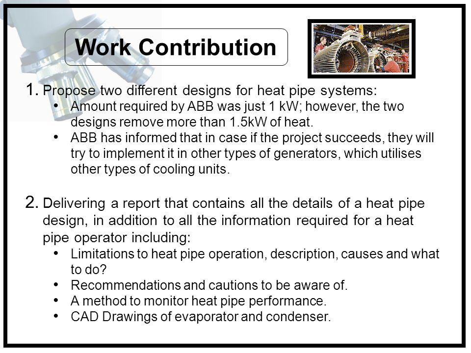 Work Contribution Propose two different designs for heat pipe systems:
