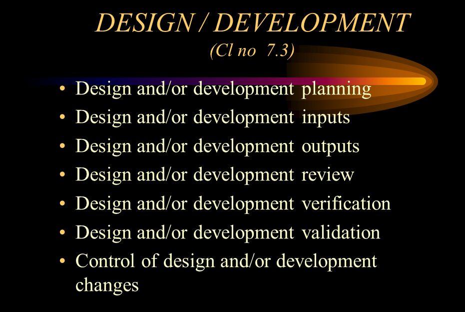 DESIGN / DEVELOPMENT (Cl no 7.3)