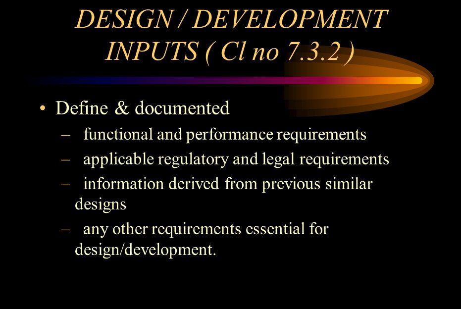 DESIGN / DEVELOPMENT INPUTS ( Cl no 7.3.2 )
