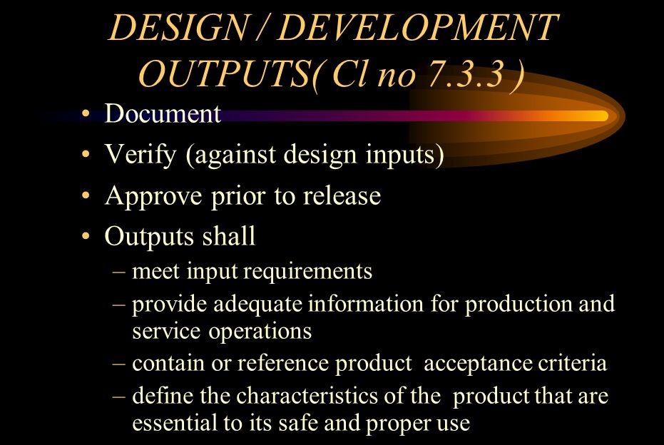 DESIGN / DEVELOPMENT OUTPUTS( Cl no 7.3.3 )