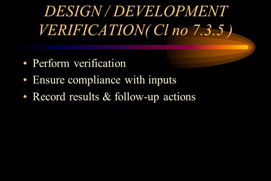 DESIGN / DEVELOPMENT VERIFICATION( Cl no 7.3.5 )