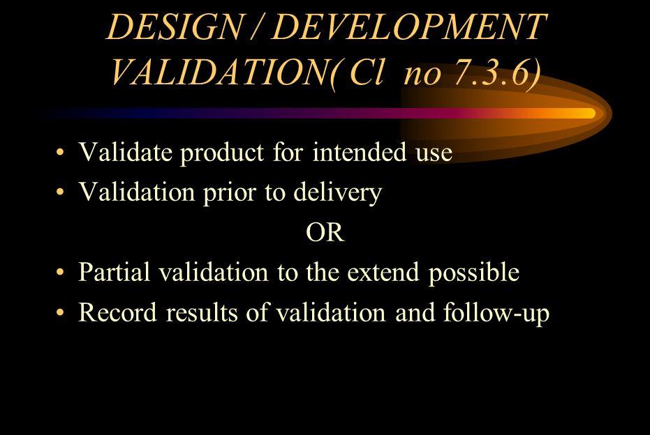 DESIGN / DEVELOPMENT VALIDATION( Cl no 7.3.6)