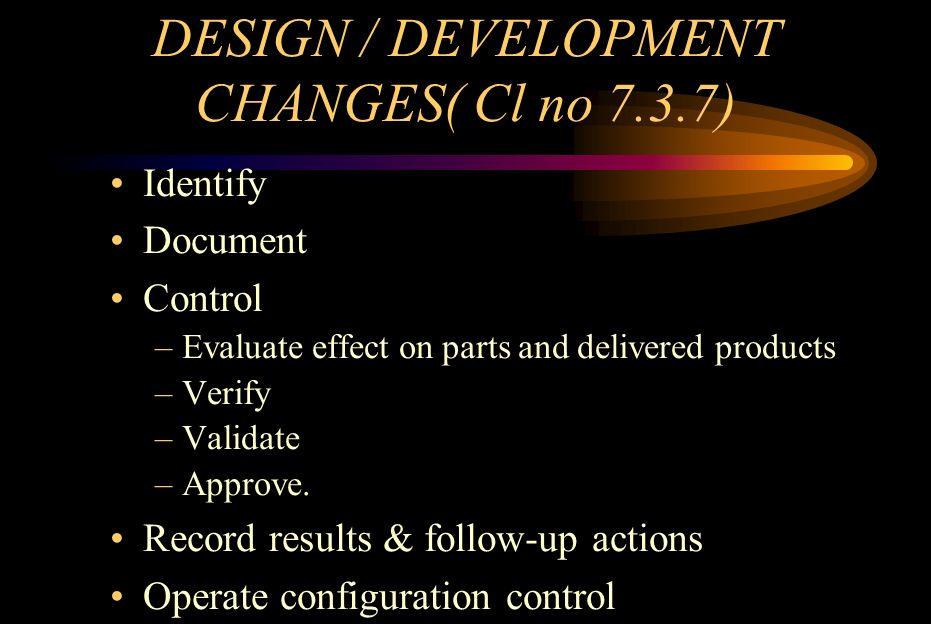 DESIGN / DEVELOPMENT CHANGES( Cl no 7.3.7)