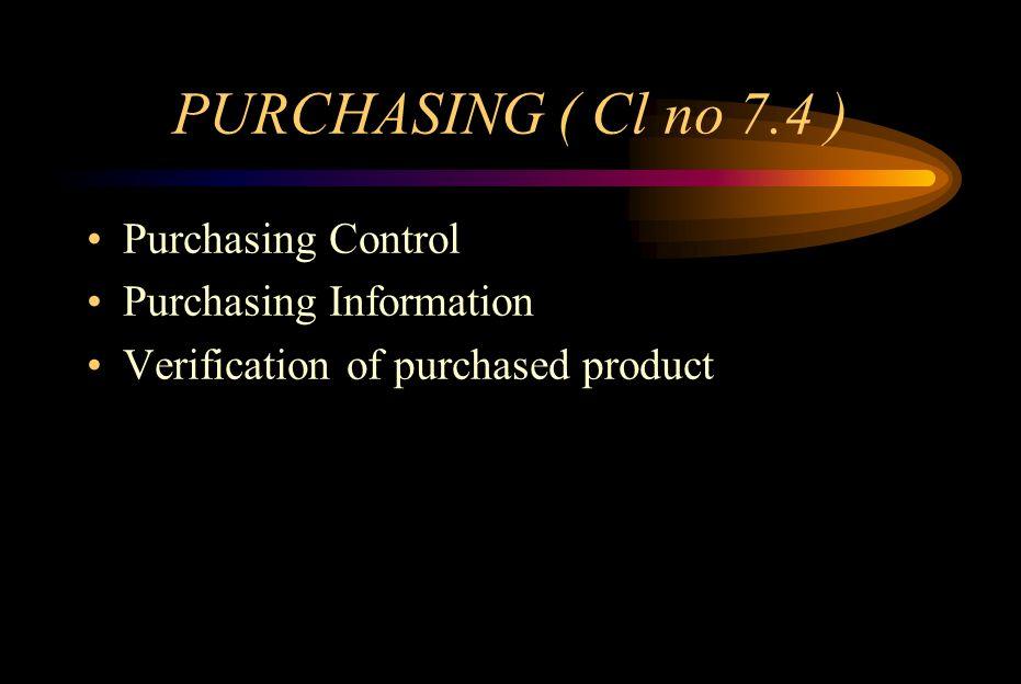 PURCHASING ( Cl no 7.4 ) Purchasing Control Purchasing Information