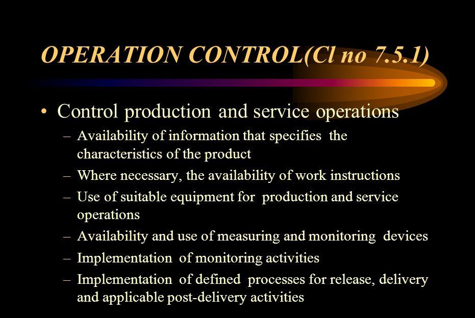 OPERATION CONTROL(Cl no 7.5.1)