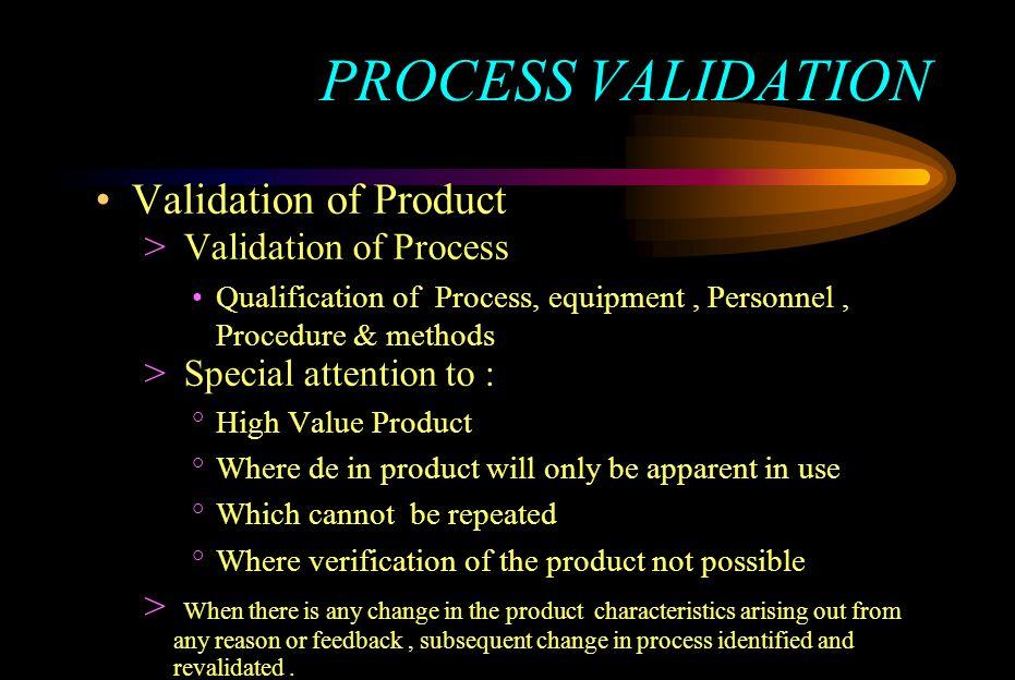 PROCESS VALIDATION Validation of Product Validation of Process