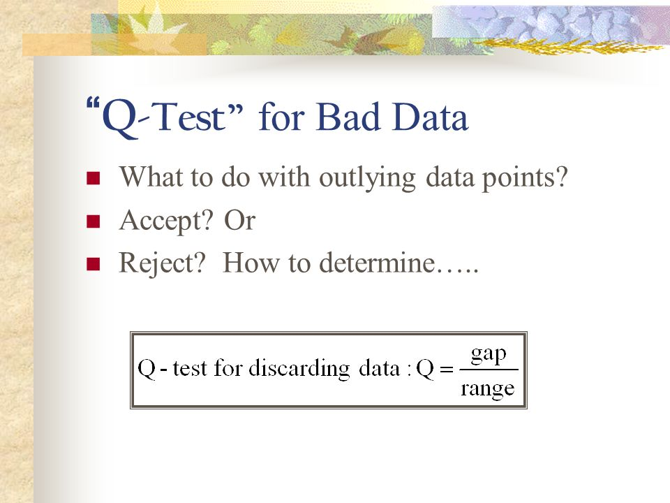 Q-Test for Bad Data What to do with outlying data points Accept Or