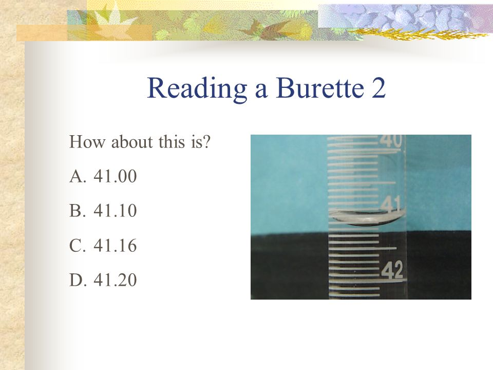 Reading a Burette 2 How about this is 41.00 41.10 41.16 41.20