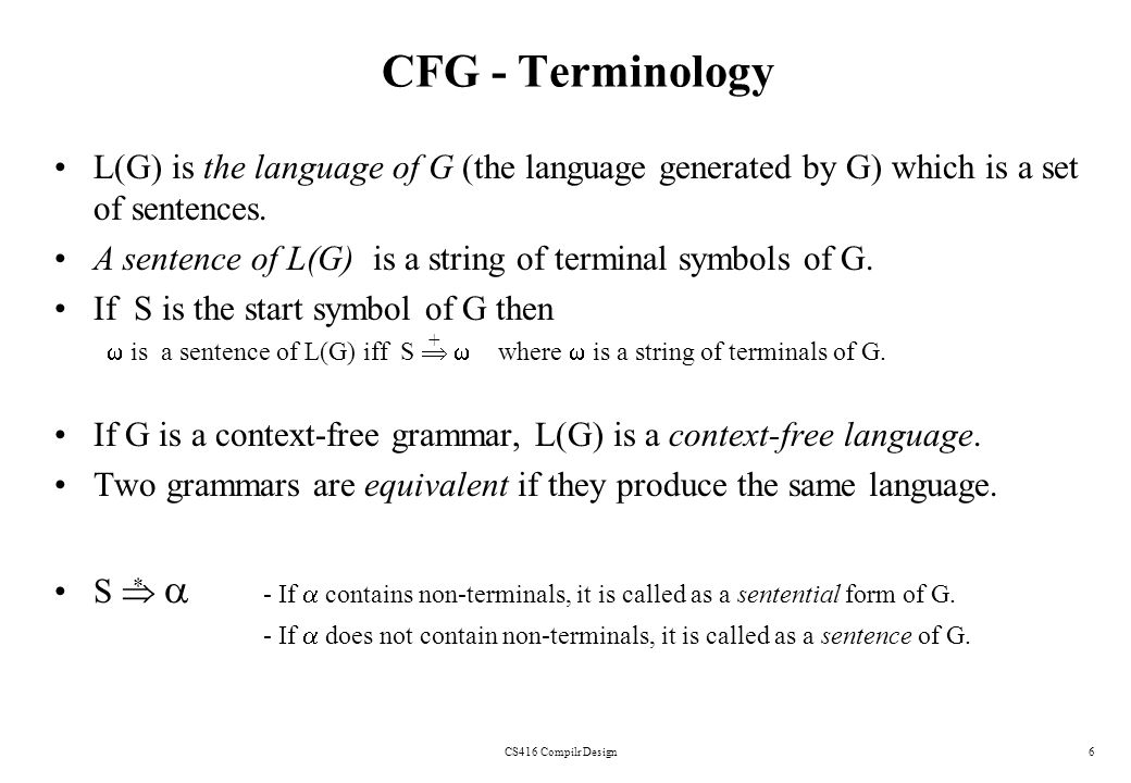 CFG - Terminology L(G) is the language of G (the language generated by G) which is a set of sentences.