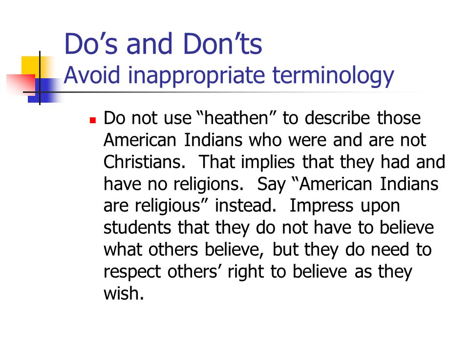 Do's and Don'ts Avoid inappropriate terminology