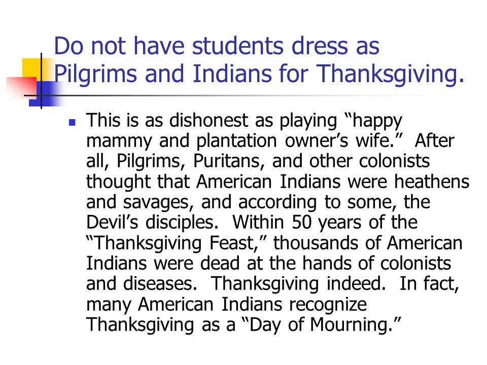 Do not have students dress as Pilgrims and Indians for Thanksgiving.