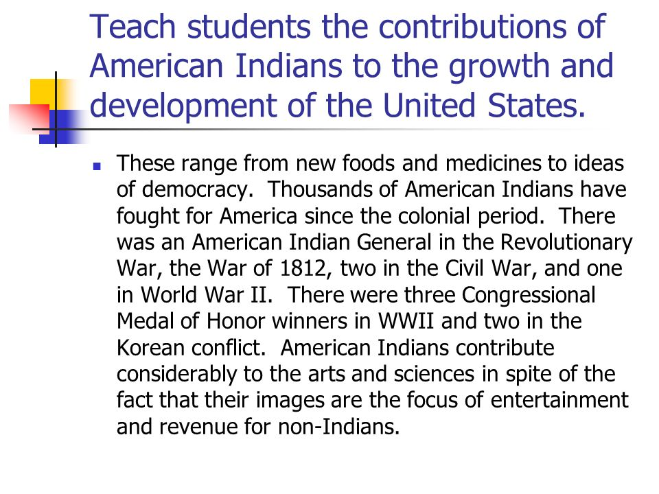 Teach students the contributions of American Indians to the growth and development of the United States.