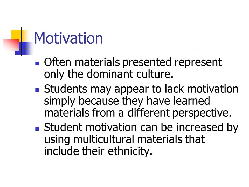 Motivation Often materials presented represent only the dominant culture.