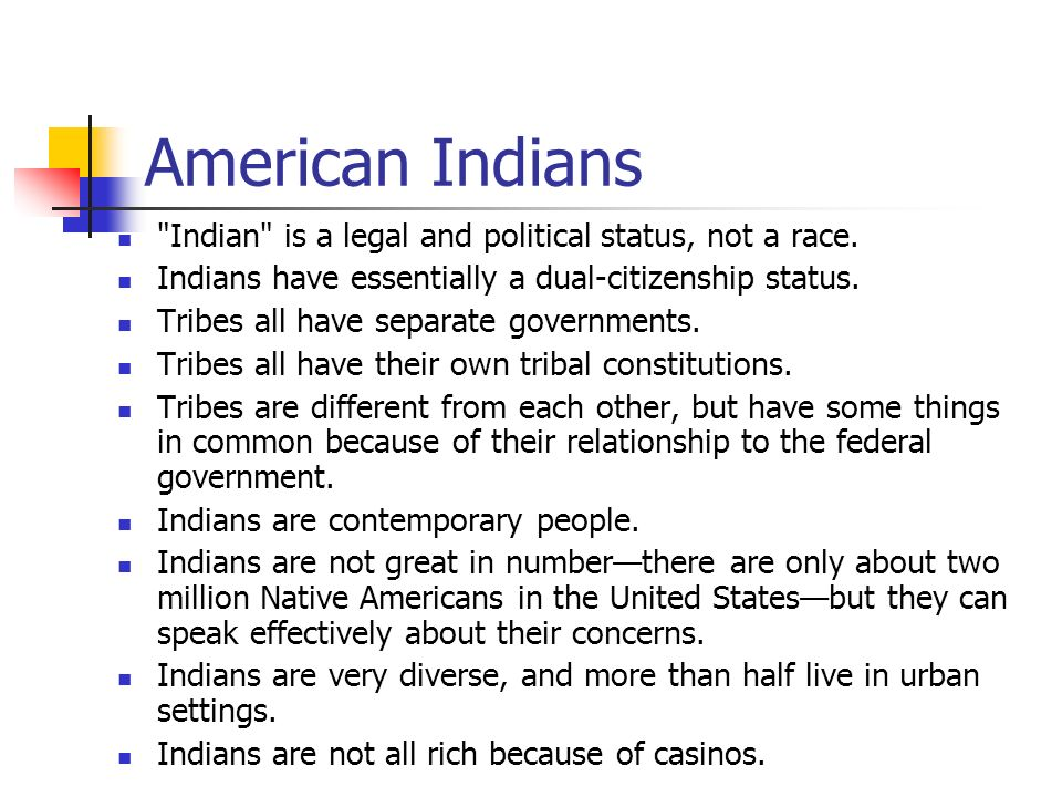 American Indians Indian is a legal and political status, not a race.