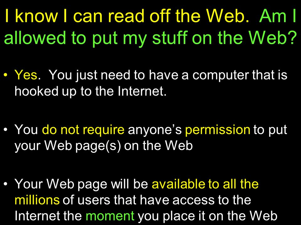 I know I can read off the Web. Am I allowed to put my stuff on the Web