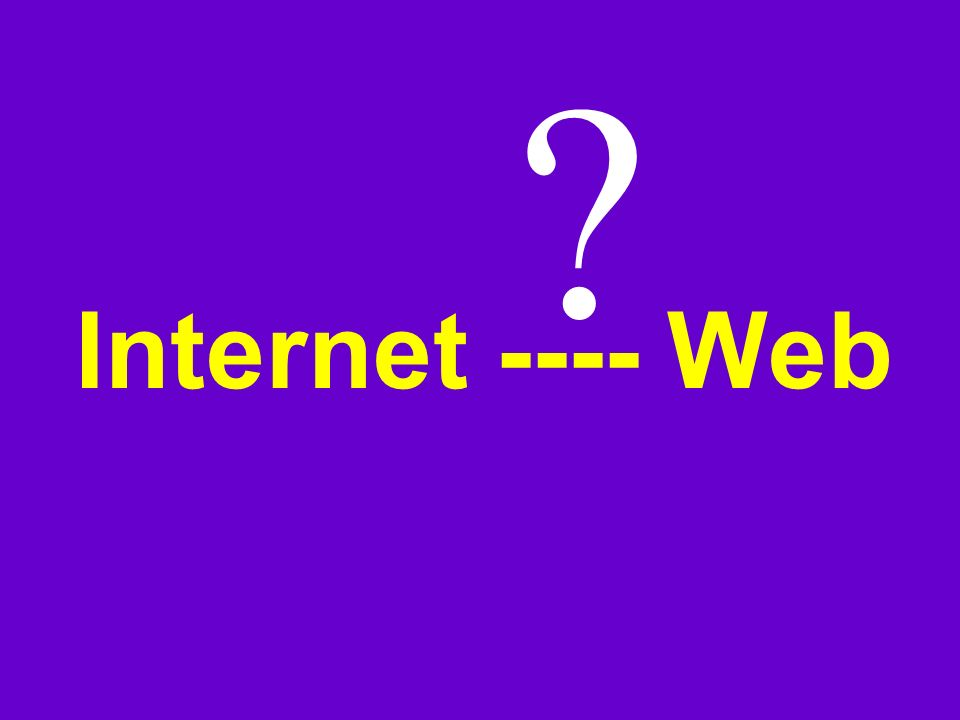 Internet ---- Web
