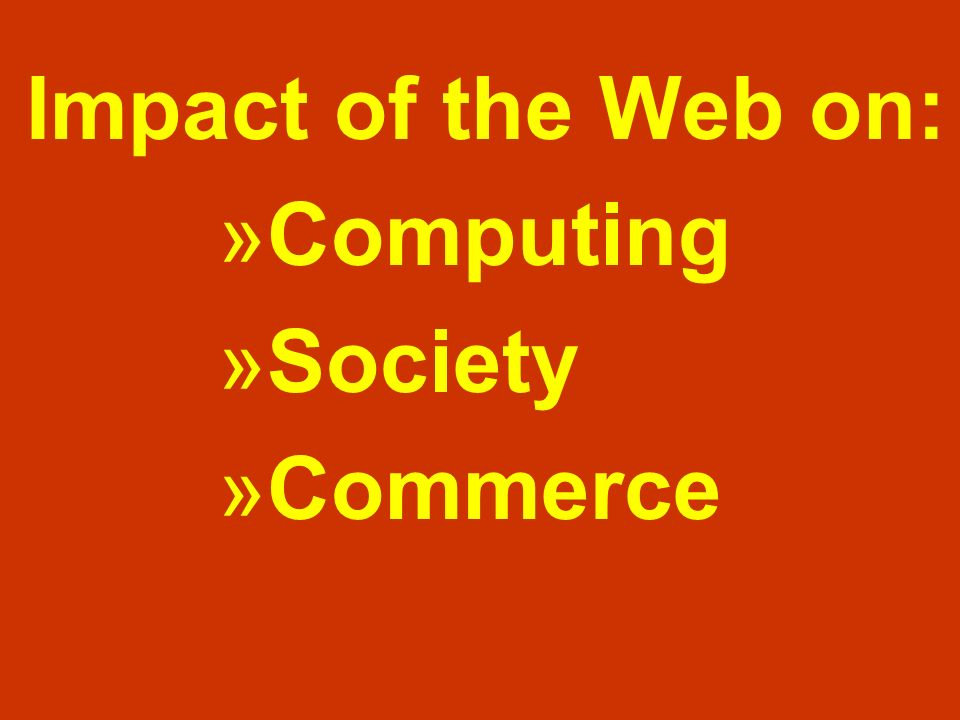 Impact of the Web on: Computing Society Commerce