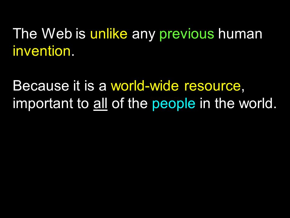 The Web is unlike any previous human invention