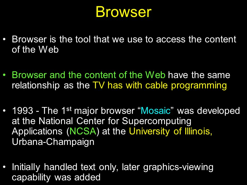 Browser Browser is the tool that we use to access the content of the Web.