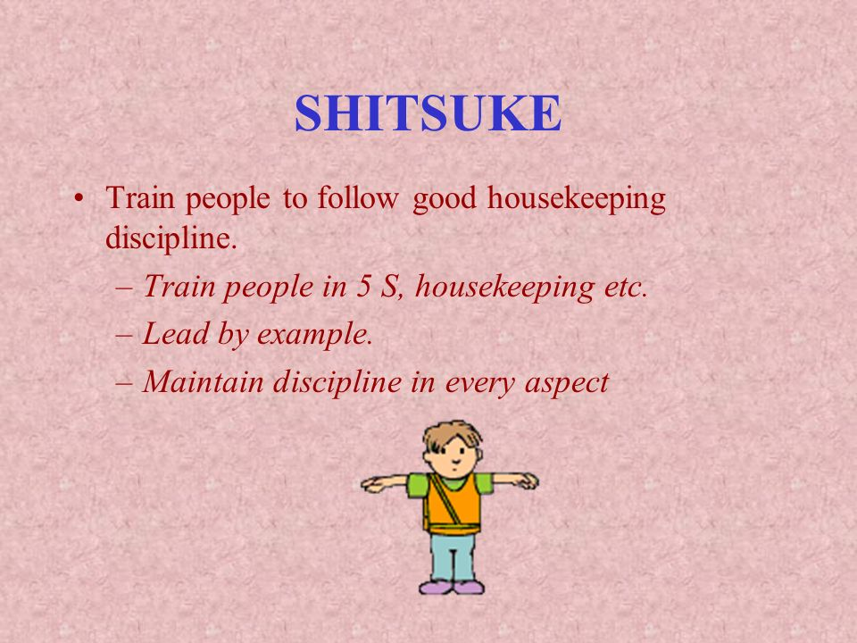 SHITSUKE Train people to follow good housekeeping discipline.