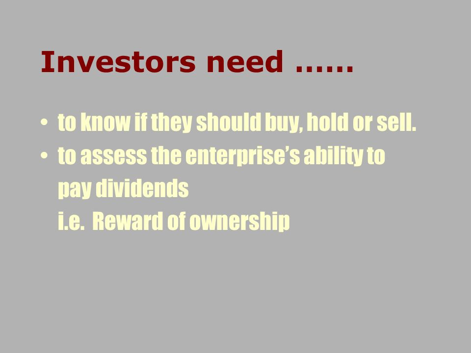 Investors need …… to know if they should buy, hold or sell.