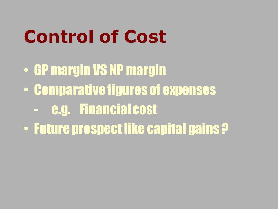 Control of Cost GP margin VS NP margin Comparative figures of expenses