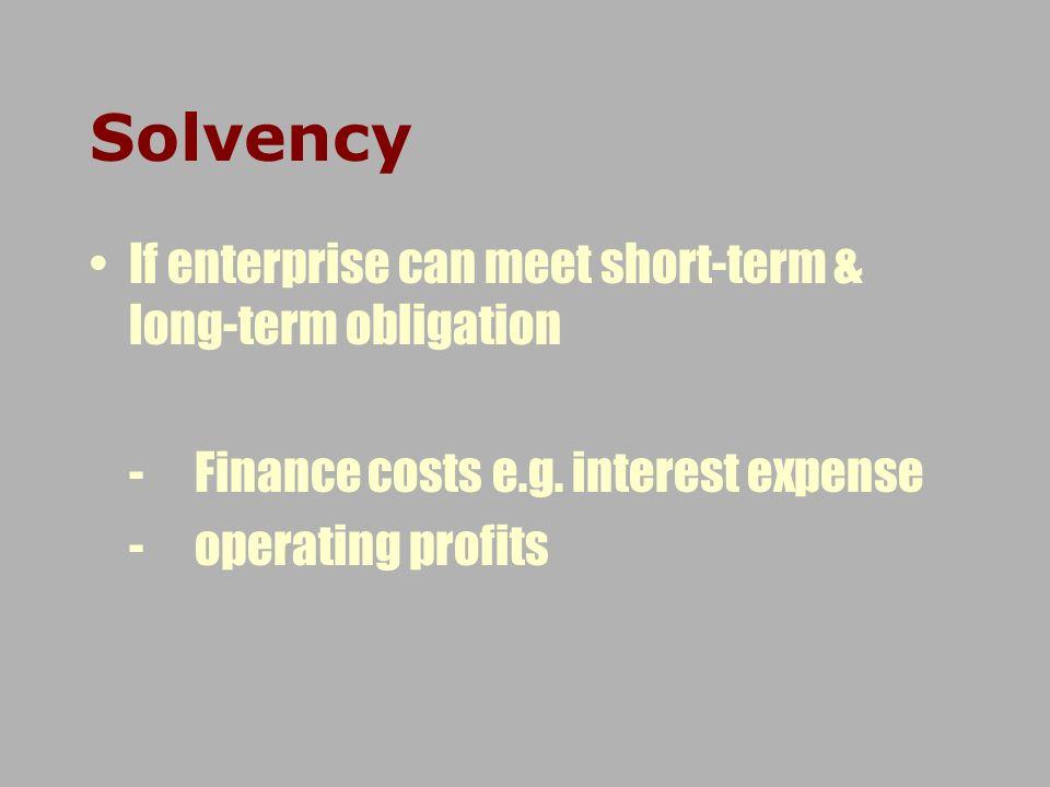 Solvency If enterprise can meet short-term & long-term obligation
