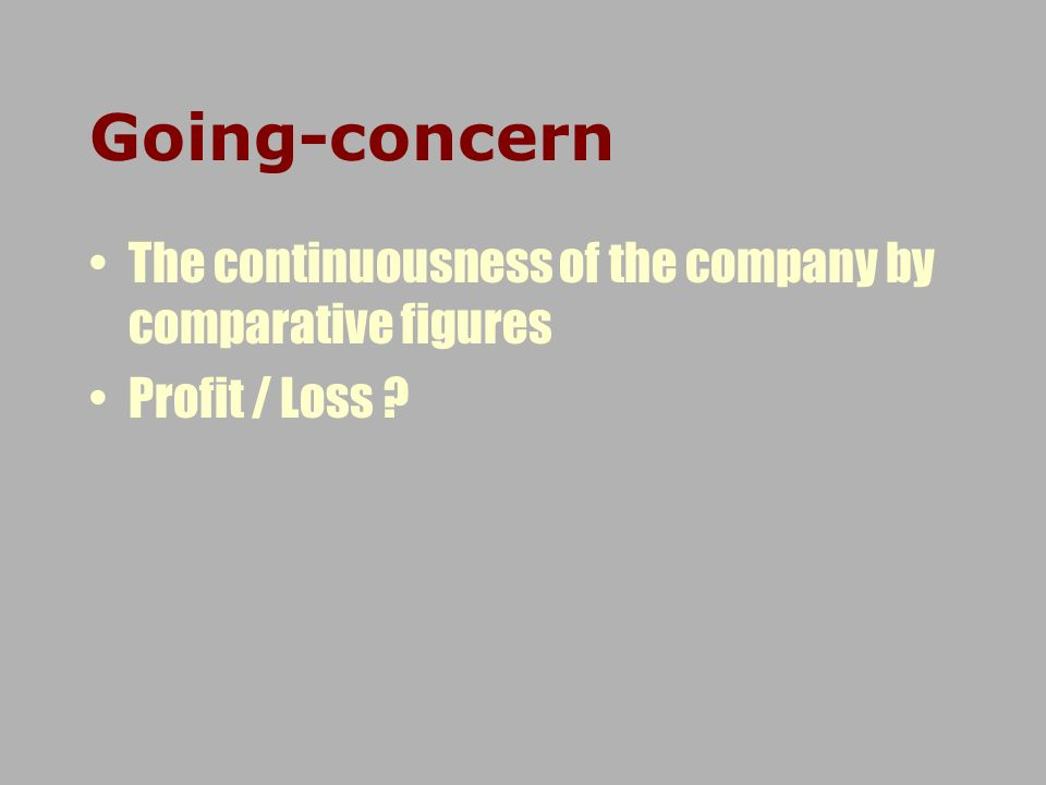Going-concern The continuousness of the company by comparative figures