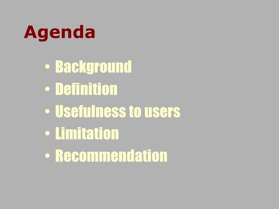 Agenda Background Definition Usefulness to users Limitation