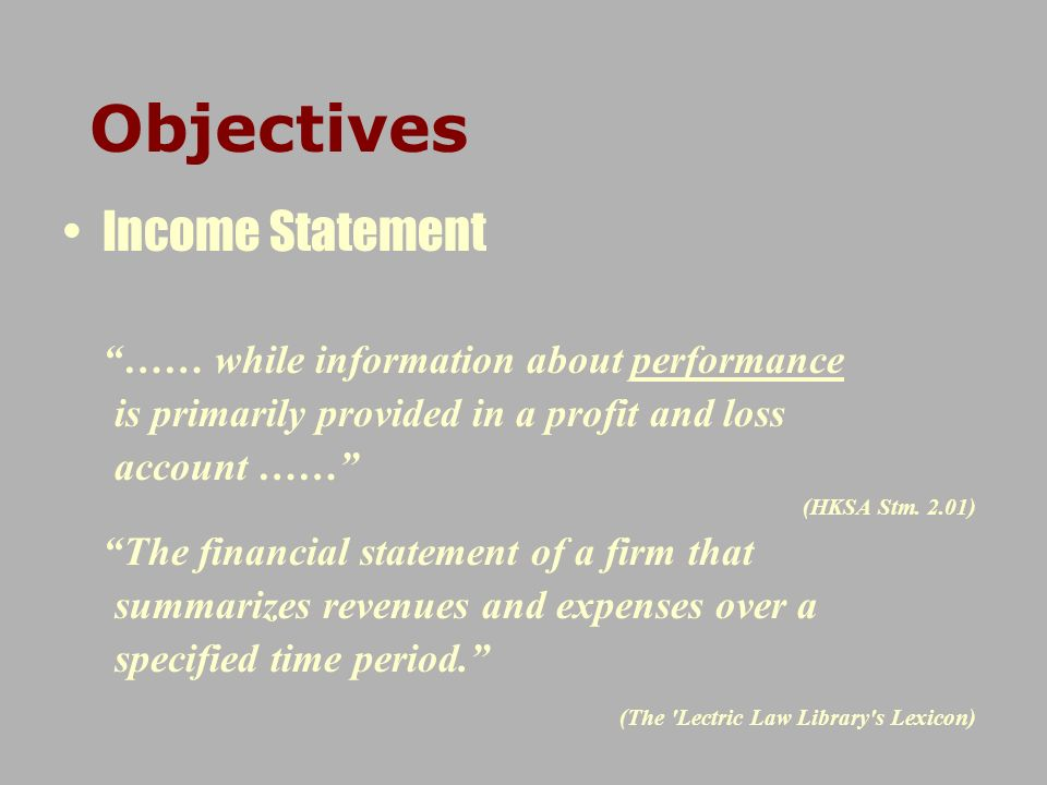 Objectives Income Statement …… while information about performance