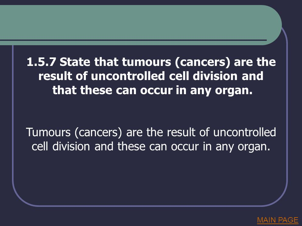 1.5.7 State that tumours (cancers) are the