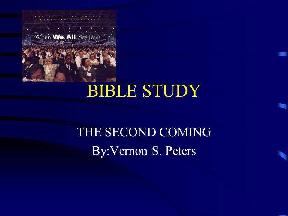 THE SECOND COMING By:Vernon S. Peters