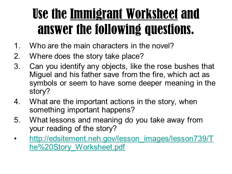 Use the Immigrant Worksheet and answer the following questions.