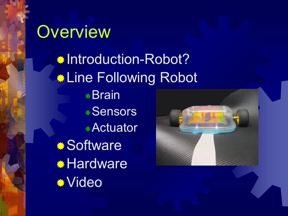 Overview Introduction-Robot Line Following Robot Software Hardware