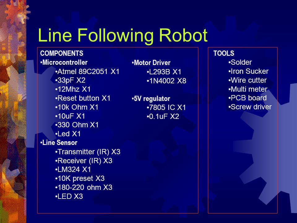 Line Following Robot COMPONENTS Microcontroller Atmel 89C2051 X1