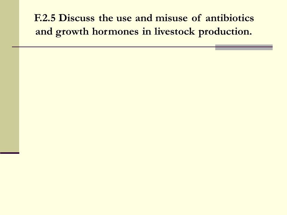 F.2.5 Discuss the use and misuse of antibiotics