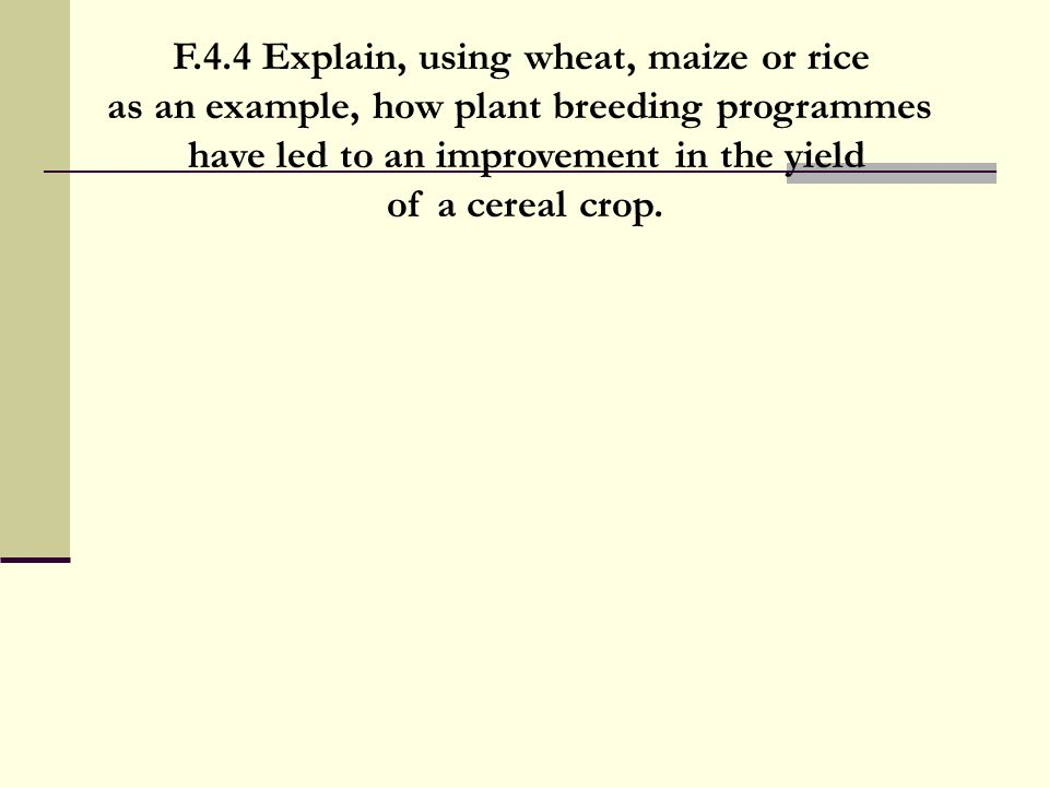 F.4.4 Explain, using wheat, maize or rice