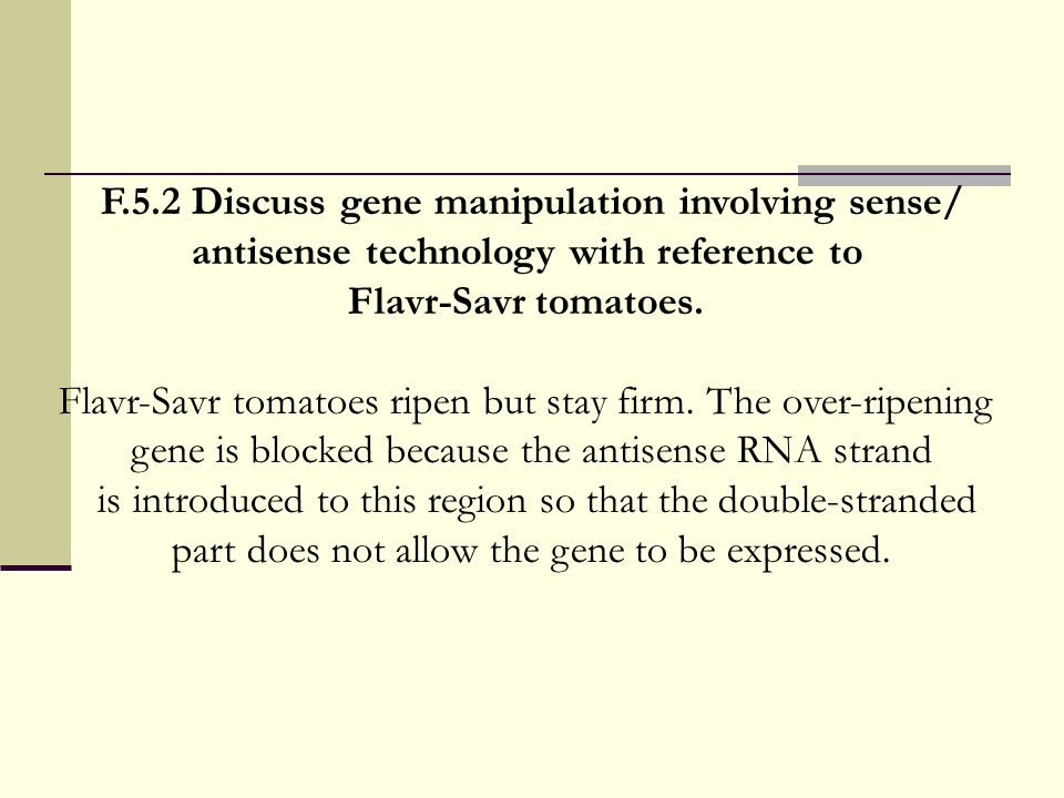F.5.2 Discuss gene manipulation involving sense/