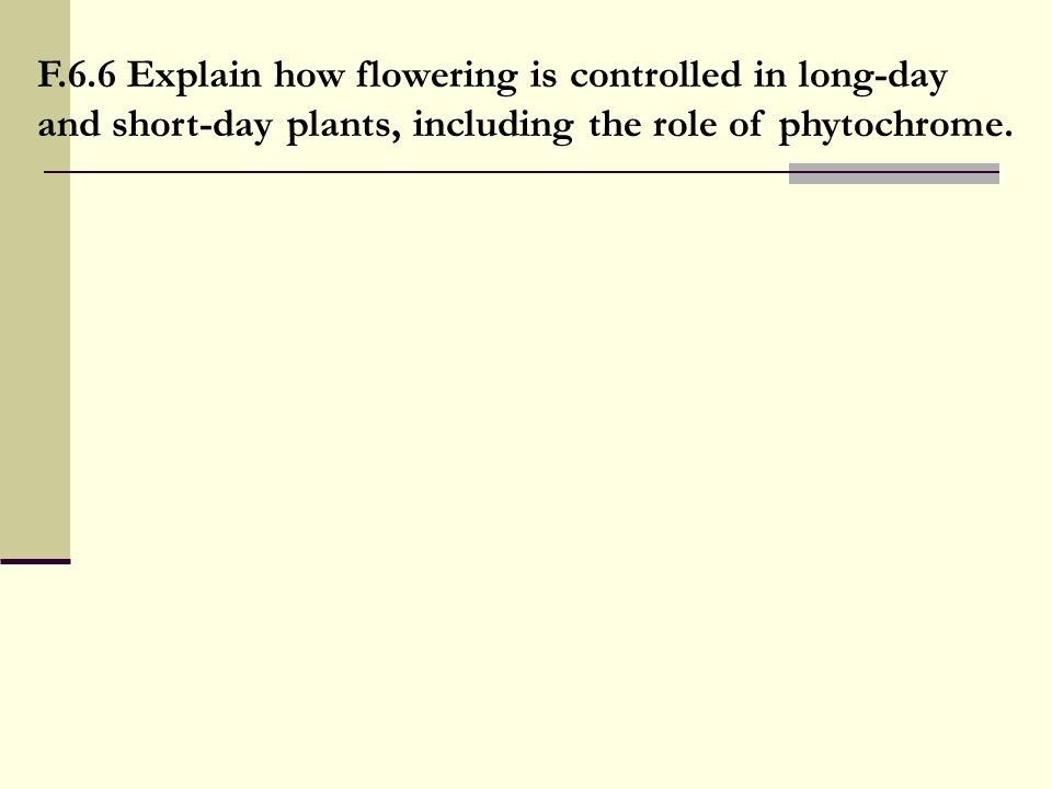 F.6.6 Explain how flowering is controlled in long-day